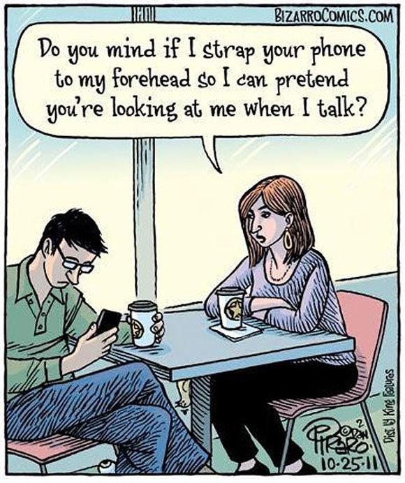 Ca te dérange si je colle ton phone sur mon front, comme cela il se pourrait que tu me regardes quand je te parle.