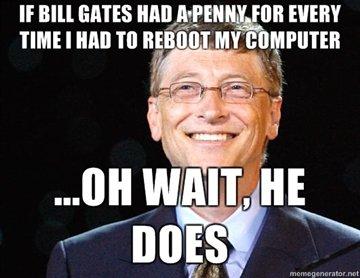 Si Bill Gates avait reçu un penny chaque fois que j'ai dû rebooter mon ordinateur...Oh attendez, il les a reçus !