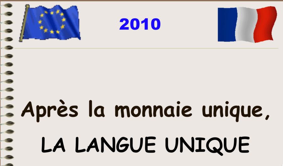 Après la monnaie unique (un grand succès) la langue unique !